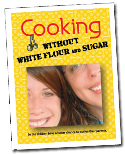Cooking Without White Flour and Sugar